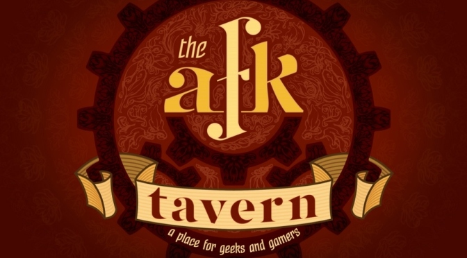 "The AFK Tavern: ""A Place for Geeks and Gamers"""